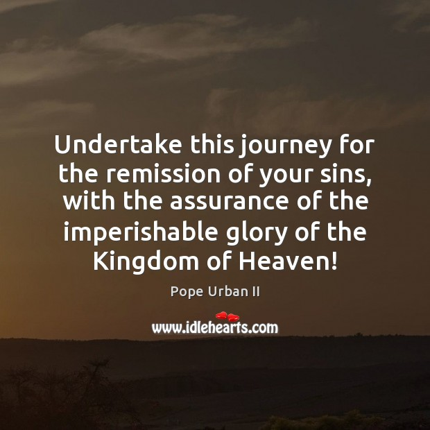 Undertake this journey for the remission of your sins, with the assurance Image