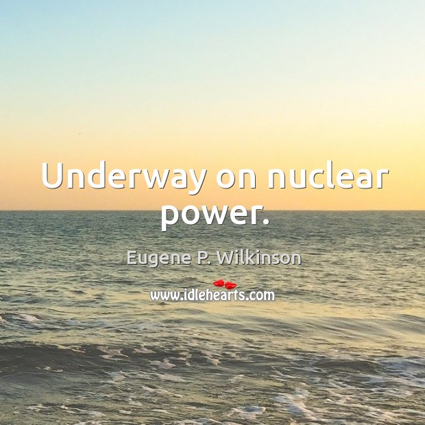 Underway on nuclear power. Image