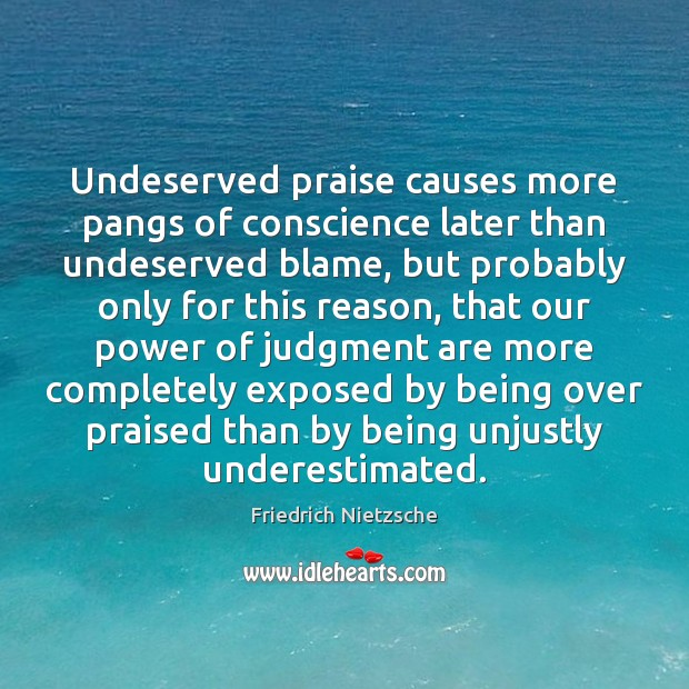 Image, Undeserved praise causes more pangs of conscience later than undeserved blame, but