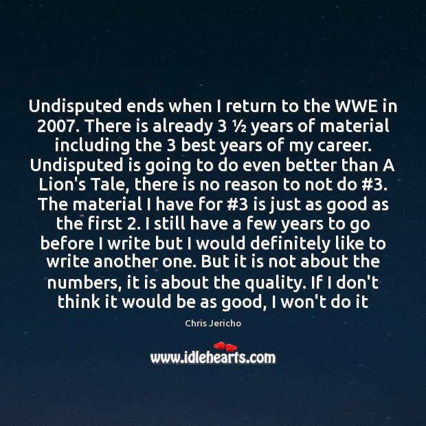 Undisputed ends when I return to the WWE in 2007. There is already 3 ½ Chris Jericho Picture Quote