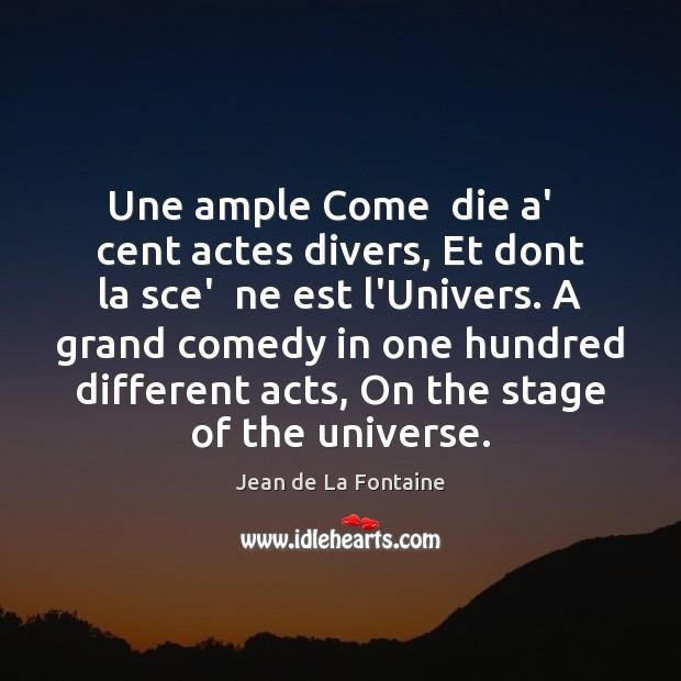 Une ample Come  die a'   cent actes divers, Et dont la sce' Jean de La Fontaine Picture Quote