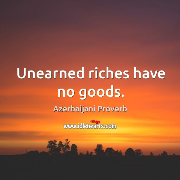 Unearned riches have no goods. Azerbaijani Proverbs Image