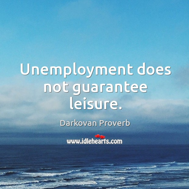 Unemployment does not guarantee leisure. Darkovan Proverbs Image