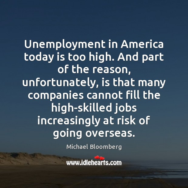 Unemployment in America today is too high. And part of the reason, Image