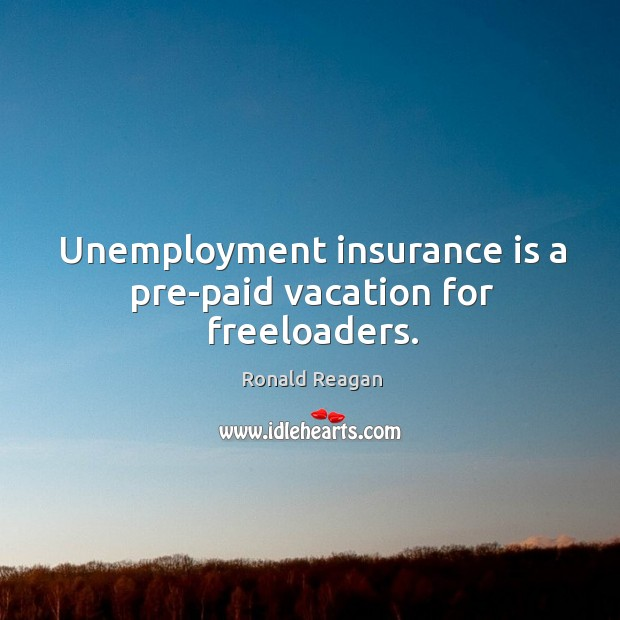 Image, Unemployment insurance is a pre-paid vacation for freeloaders.