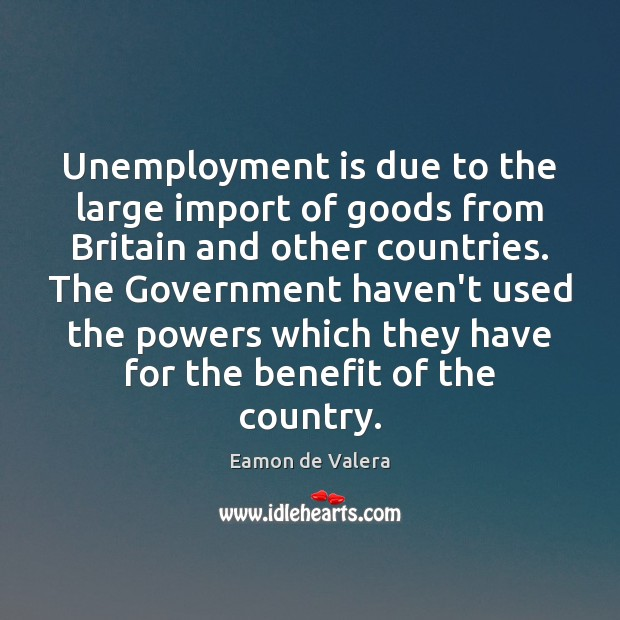 Unemployment is due to the large import of goods from Britain and Unemployment Quotes Image