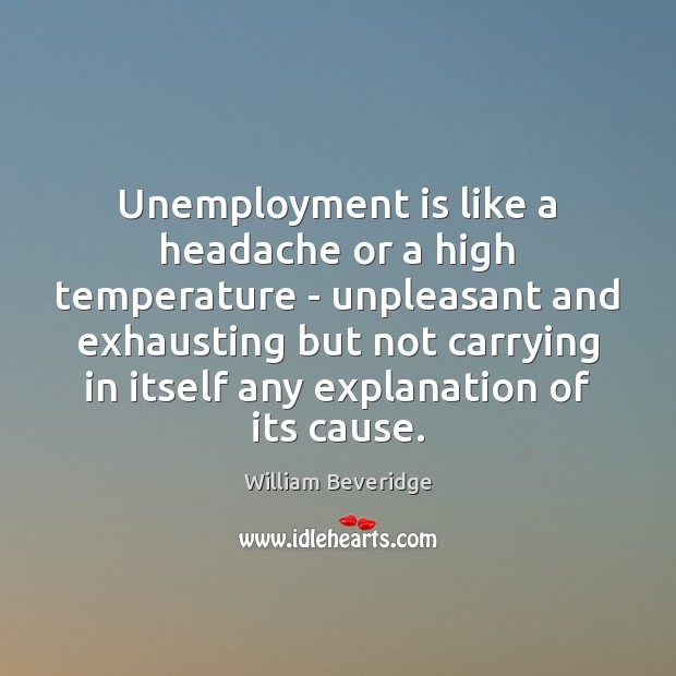 Unemployment is like a headache or a high temperature – unpleasant and Unemployment Quotes Image