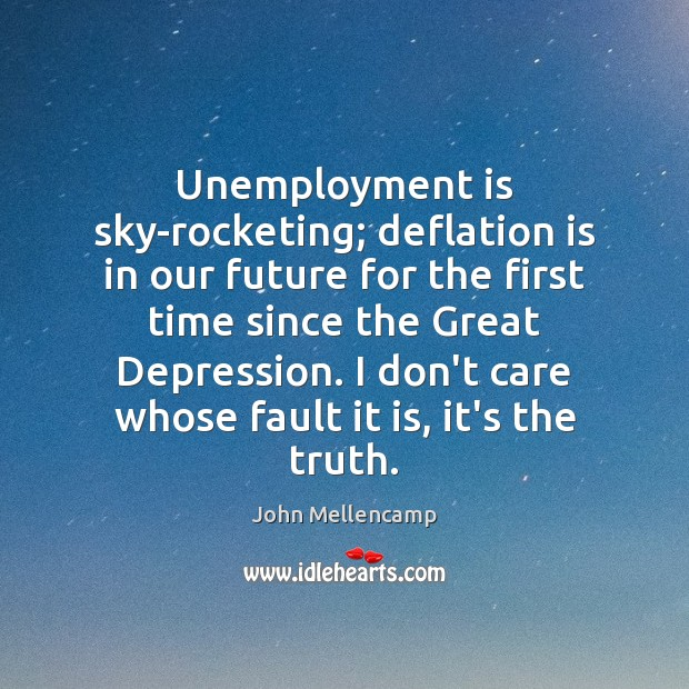 Unemployment is sky-rocketing; deflation is in our future for the first time Unemployment Quotes Image