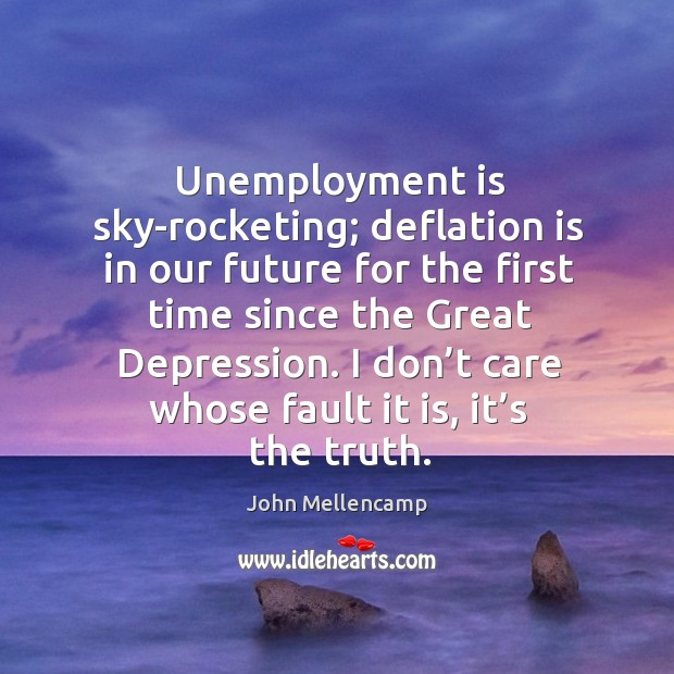 Unemployment is sky-rocketing; deflation is in our future for the first time since the great depression. Image