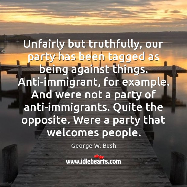 Image, Unfairly but truthfully, our party has been tagged as being against things.