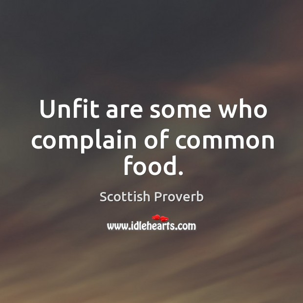 Unfit are some who complain of common food. Scottish Proverbs Image