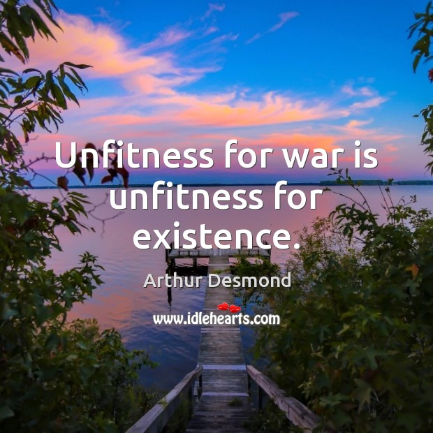 Image, Unfitness for war is unfitness for existence.