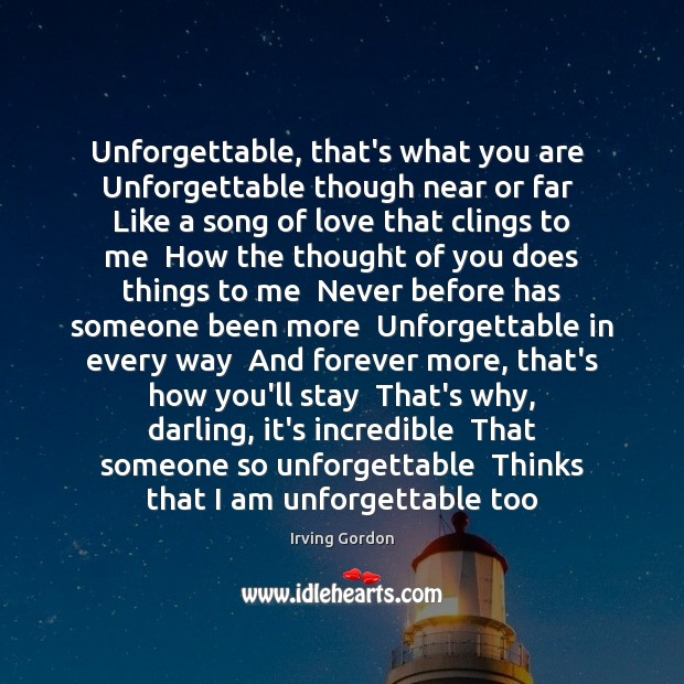 Unforgettable, that's what you are  Unforgettable though near or far  Like a Thought of You Quotes Image