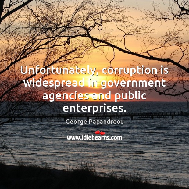 Unfortunately, corruption is widespread in government agencies and public enterprises. Image