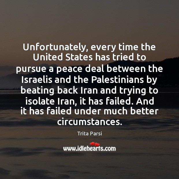 Unfortunately, every time the United States has tried to pursue a peace Image