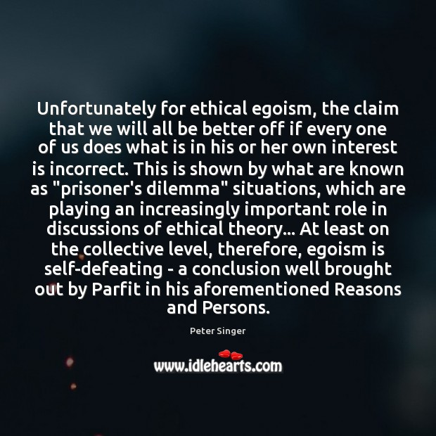 Unfortunately for ethical egoism, the claim that we will all be better Image