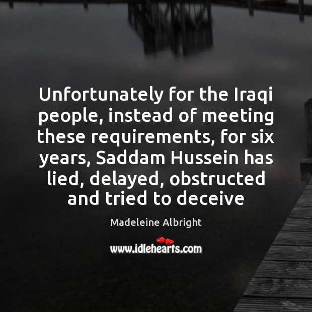 Unfortunately for the Iraqi people, instead of meeting these requirements, for six Madeleine Albright Picture Quote