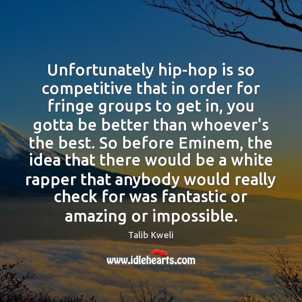Image, Unfortunately hip-hop is so competitive that in order for fringe groups to