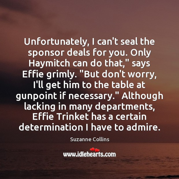 Image, Unfortunately, I can't seal the sponsor deals for you. Only Haymitch can