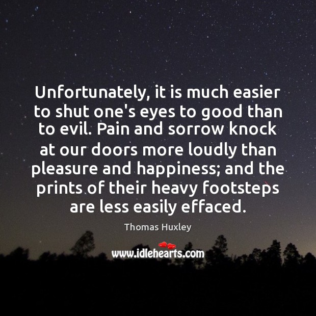 Unfortunately, it is much easier to shut one's eyes to good than Image
