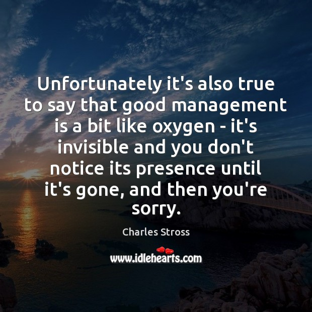 Unfortunately it's also true to say that good management is a bit Management Quotes Image