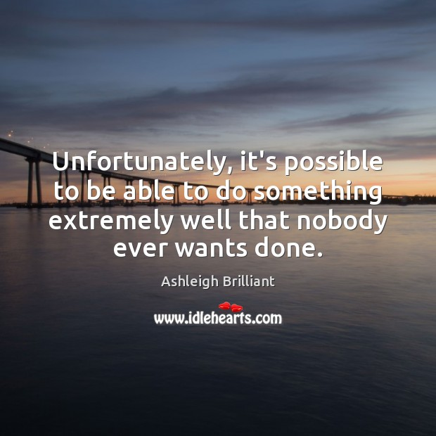 Unfortunately, it's possible to be able to do something extremely well that Image