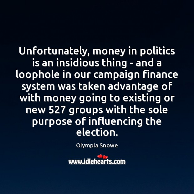 Unfortunately, money in politics is an insidious thing – and a loophole Finance Quotes Image