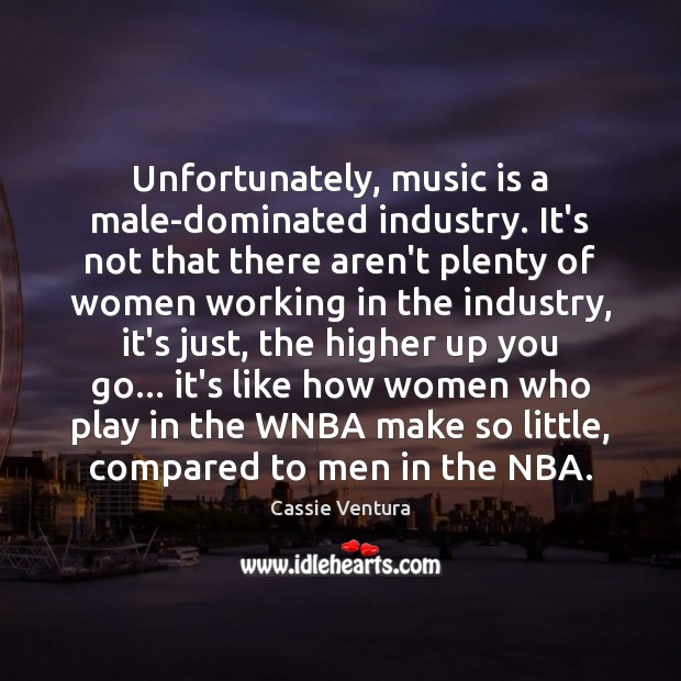 Unfortunately, music is a male-dominated industry. It's not that there aren't plenty Music Quotes Image