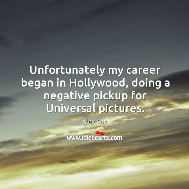 Unfortunately my career began in hollywood, doing a negative pickup for universal pictures. Image