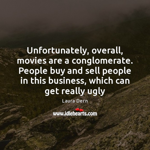 Unfortunately, overall, movies are a conglomerate. People buy and sell people in Image