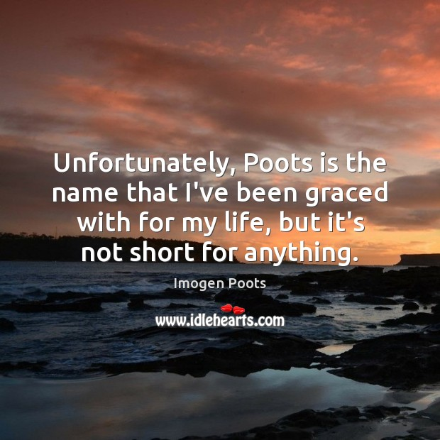 Imogen Poots Picture Quote image saying: Unfortunately, Poots is the name that I've been graced with for my
