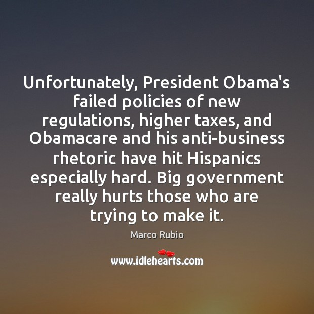 Unfortunately, President Obama's failed policies of new regulations, higher taxes, and Obamacare Image