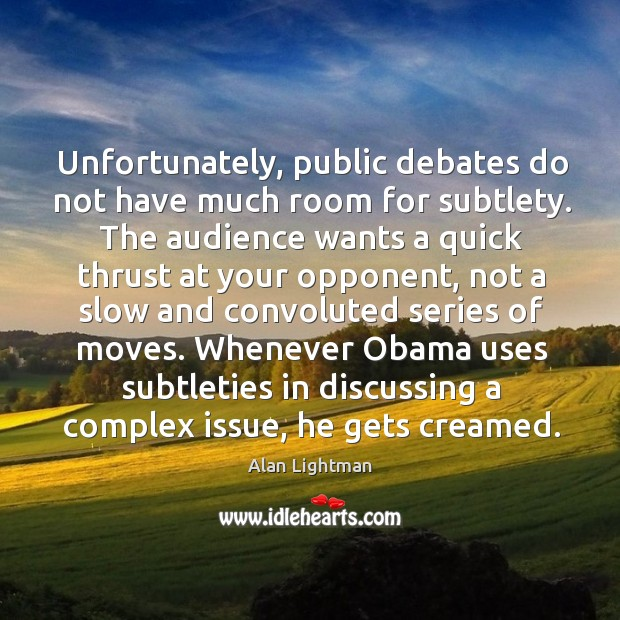 Image, Unfortunately, public debates do not have much room for subtlety. The audience