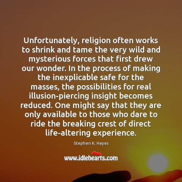 Unfortunately, religion often works to shrink and tame the very wild and Image