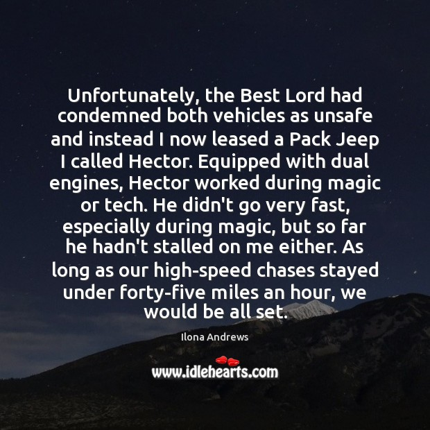 Unfortunately, the Best Lord had condemned both vehicles as unsafe and instead Ilona Andrews Picture Quote