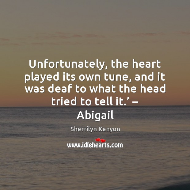Image, Unfortunately, the heart played its own tune, and it was deaf to