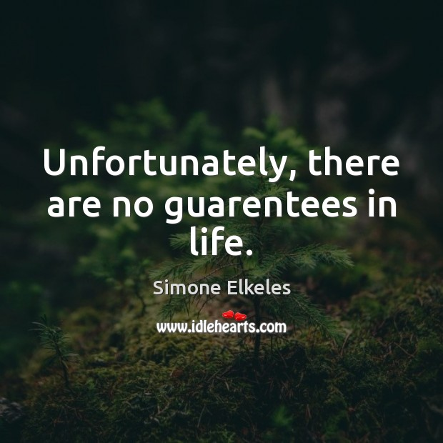 Image, Unfortunately, there are no guarentees in life.