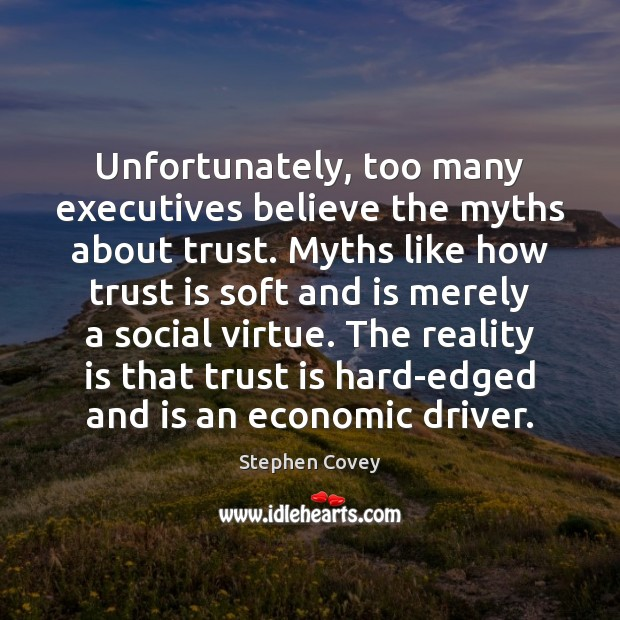 Unfortunately, too many executives believe the myths about trust. Myths like how Image