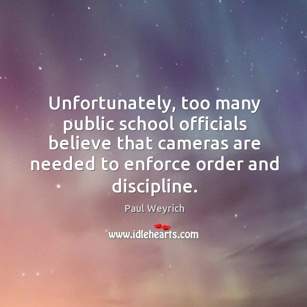 Unfortunately, too many public school officials believe that cameras are needed to enforce order and discipline. Image