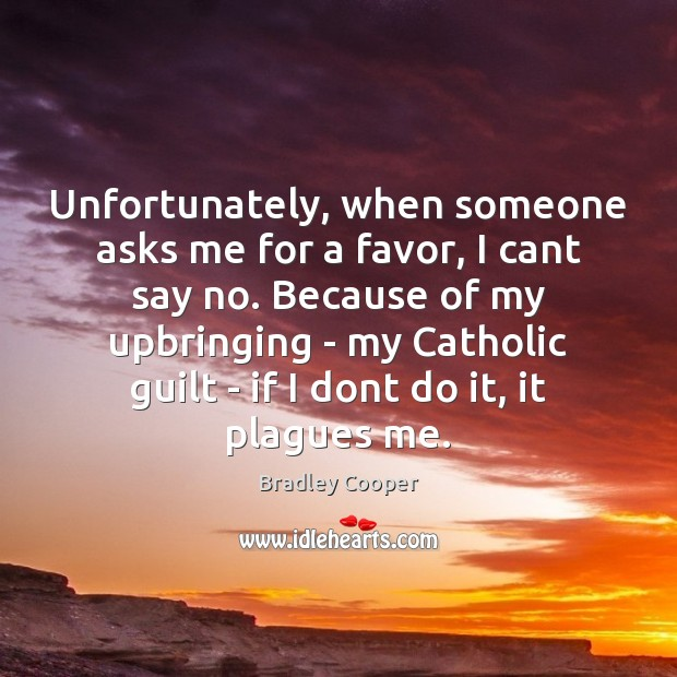 Unfortunately, when someone asks me for a favor, I cant say no. Image