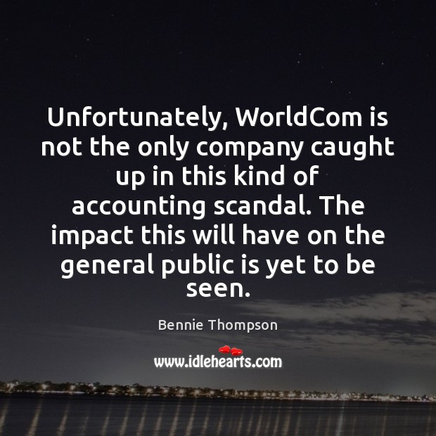 Unfortunately, WorldCom is not the only company caught up in this kind Bennie Thompson Picture Quote