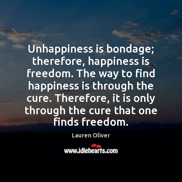 Unhappiness is bondage; therefore, happiness is freedom. The way to find happiness Image