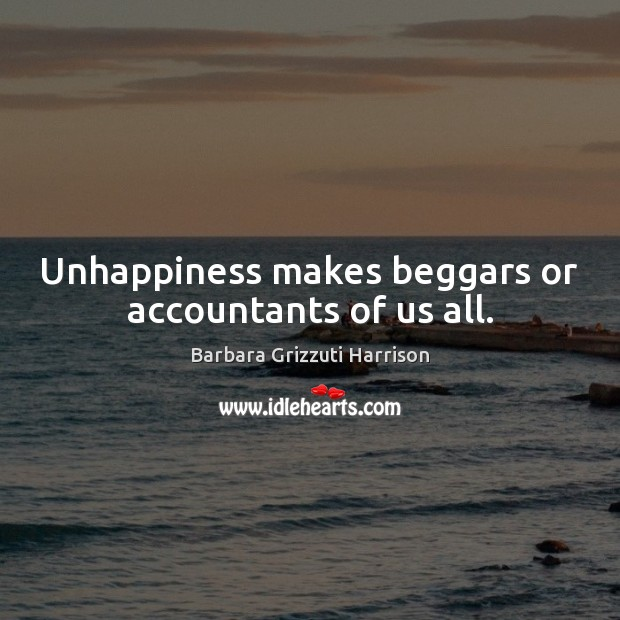 Image, Unhappiness makes beggars or accountants of us all.