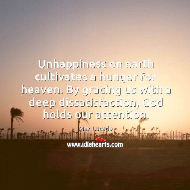 Image, Unhappiness on earth cultivates a hunger for heaven. By gracing us with