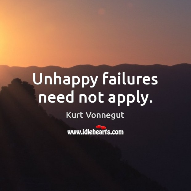 Unhappy failures need not apply. Image