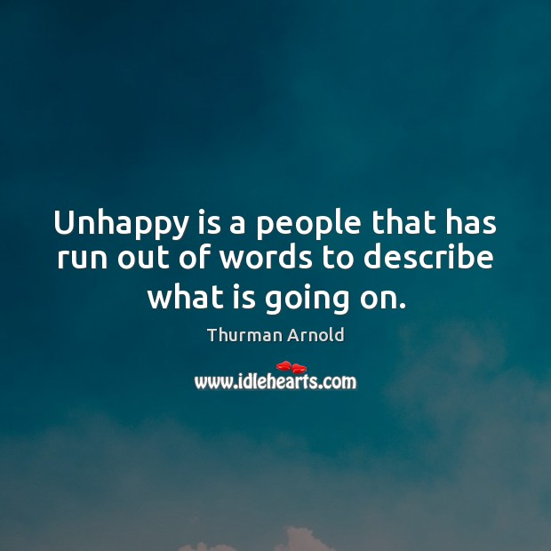 Unhappy is a people that has run out of words to describe what is going on. Image