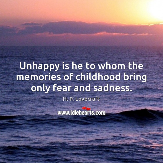 Unhappy is he to whom the memories of childhood bring only fear and sadness. Image