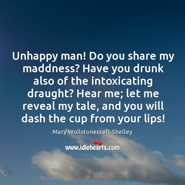 Unhappy man! Do you share my maddness? Have you drunk also of Image