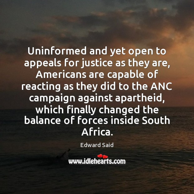 Uninformed and yet open to appeals for justice as they are, Americans Image