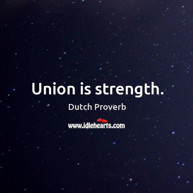 Union is strength. Union Quotes Image